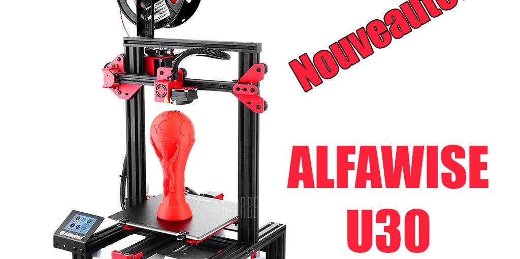 Nouveautés à petit prix : L'imprimante 3D Alfawise U30
